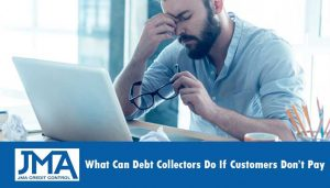 what-can-debt-collectors-do-if-customers-dont-pay